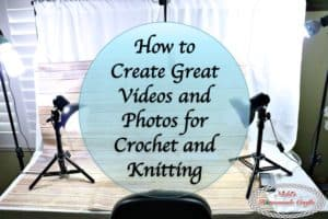 How to Make Great Videos and Photos for Crochet and Knitting – Craft Tutorial