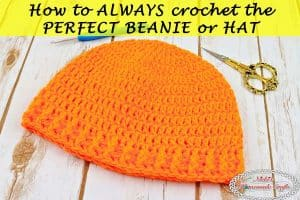 How to always make the Perfect Beanie or Hat – Crochet Tutorial