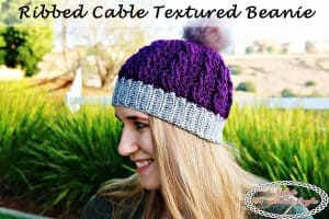 Ribbed Cabled Textured Beanie – Free Crochet Pattern