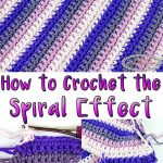 How to Crochet the Spiral Effect