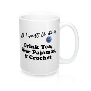 All I want to do is Drink Tea, Wear Pajamas and Crochet Mug