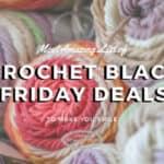 Crochet Black Friday Cyber Monday deals